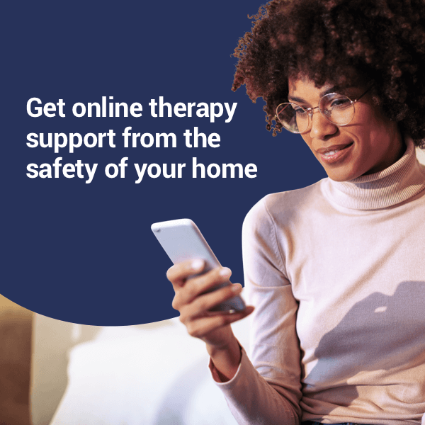 Get online therapy support from the safety of your home.